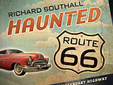 Richard Southall\'s book, Haunted Route 66.