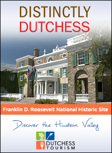 Click here to visit www.DutchessTourism.com.  Distinctly Dutchess.  Franklin D. Roosevelt national Historic Site. Dutchess Tourism.  Discover the Hudson Valley.