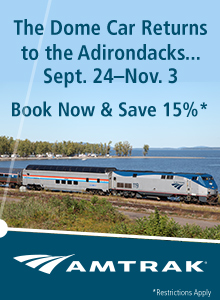 The Dome Car Returns to the Adirondacks September 24 - November 3, 2015.  Book Now and Save 15%.  Amtrak.  Click here to visit www.amtrak.com