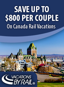 Vacations By Rail.  Save up to $800 per couple on Canada Rail Vacations.  Click here to visit www.vacationsbyrail.com