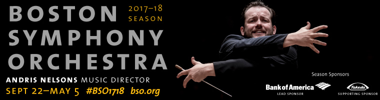 Boston Symphony Orchestra 2017-2018 Season Featuring Music Director Andris Nelsons September 22, 2017 through May 5, 2018.  Click here to visit www.bso.org